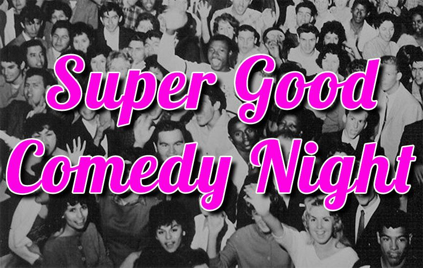 Super Good Comedy Night   February 22nd