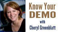 Know Your Demo with Cheryl Greenblatt