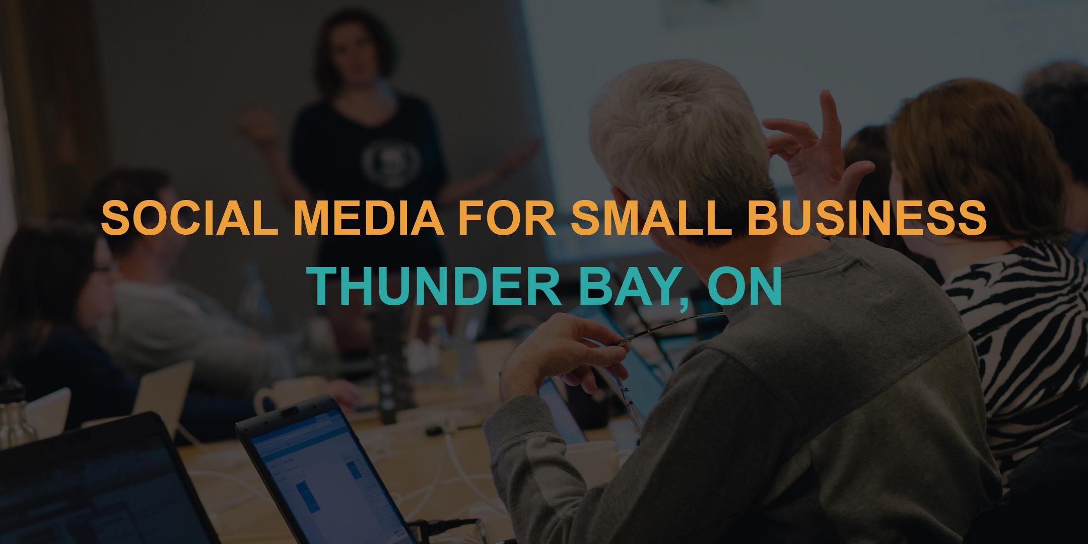 Social Media for Small Business: Thunder Bay Workshop
