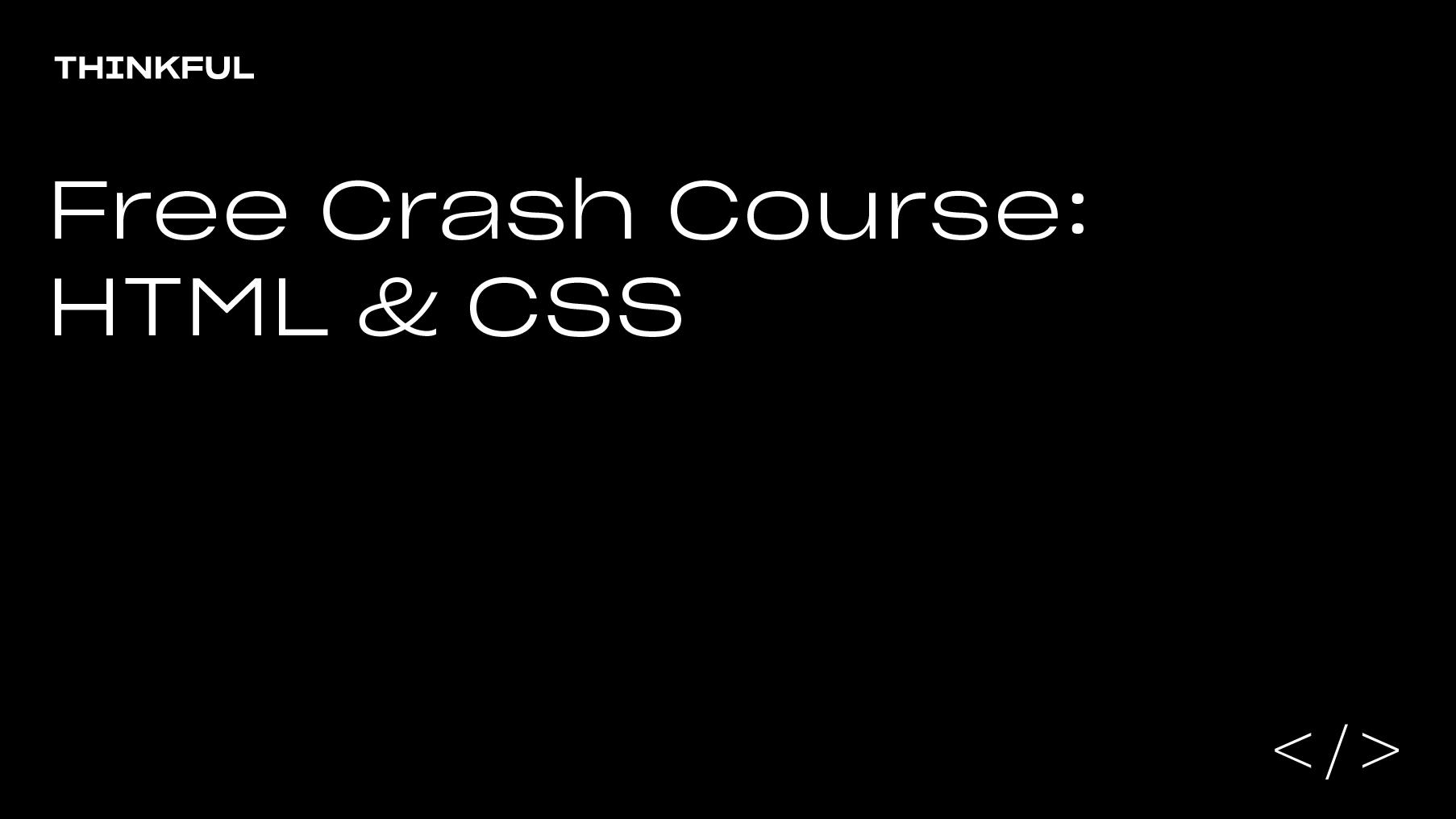 Thinkful Webinar | Free Crash Course: HTML & CSS