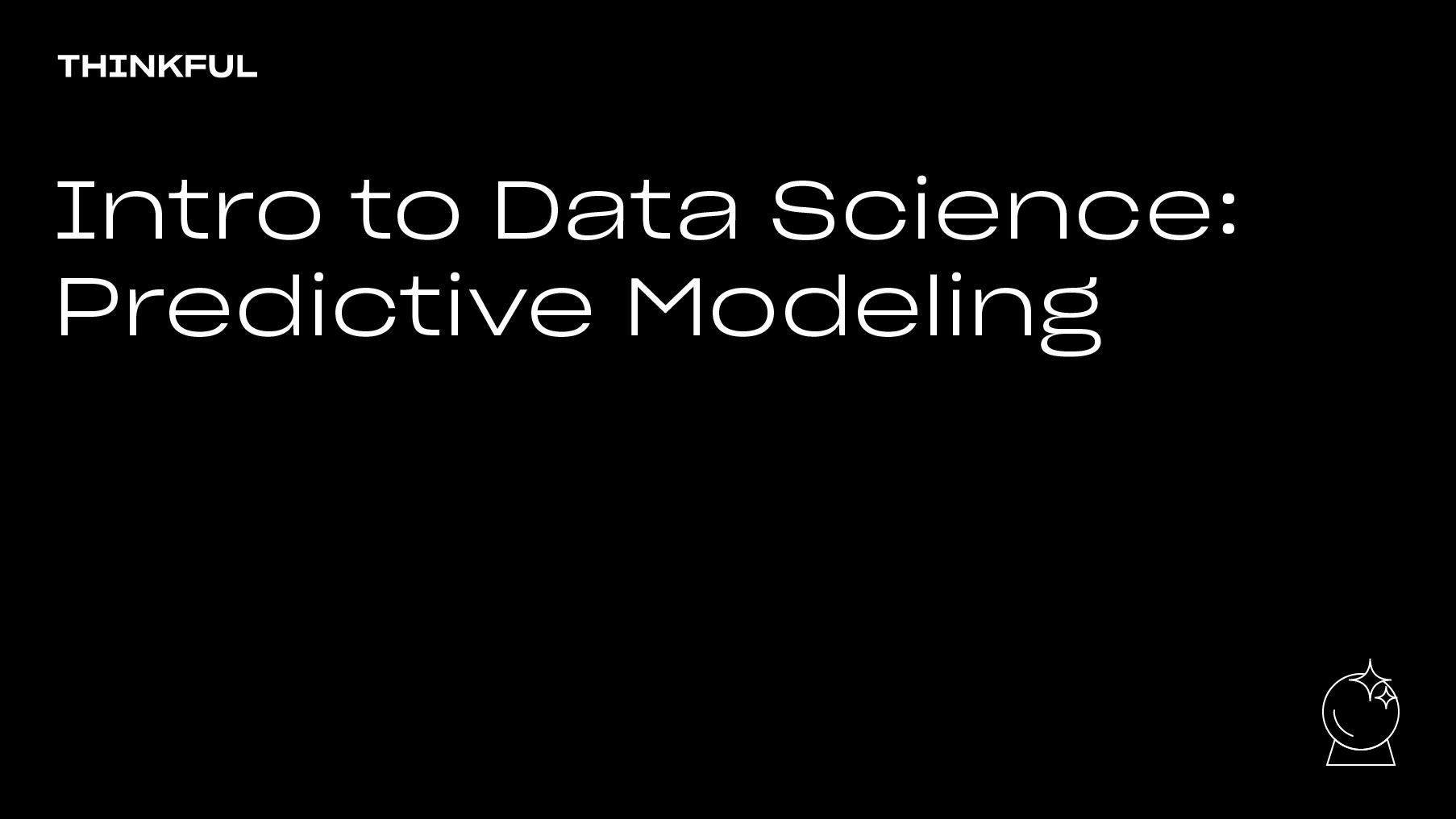 Thinkful Webinar | Intro to Data Science: Predictive Modeling