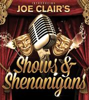 "Joe Clair's....""SHOWS and SHENANIGANS""!!"