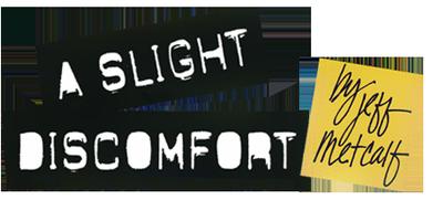 """""""A Slight Discomfort"""": An Evening of Theater..."""