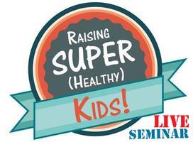 Raising Super (Healthy) Kids!
