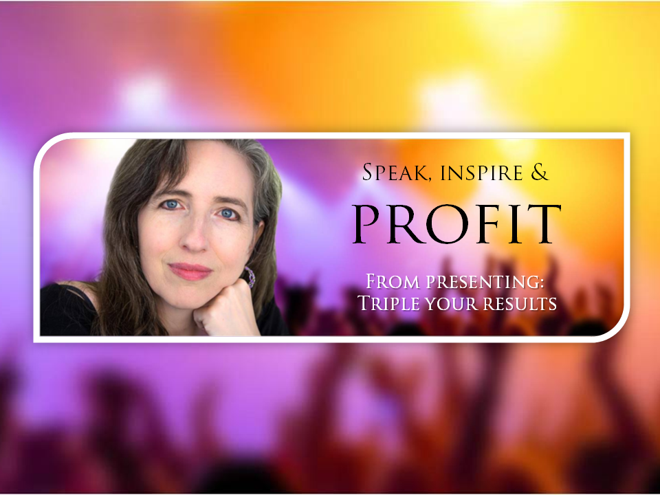 Profit from Presenting: Triple Your Results