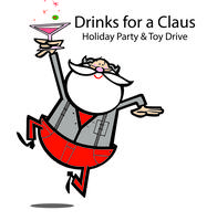 2nd Annual Drinks for a Claus Holiday Party & Toy Drive