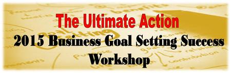 The Ultimate Action 2015 Business Goal Setting Success...