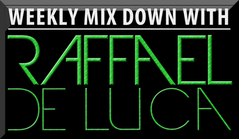 Weekly Mix Down With Raffael De Luca featuring Max St. Croix