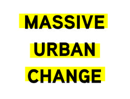 OPENING: Massive Urban Change