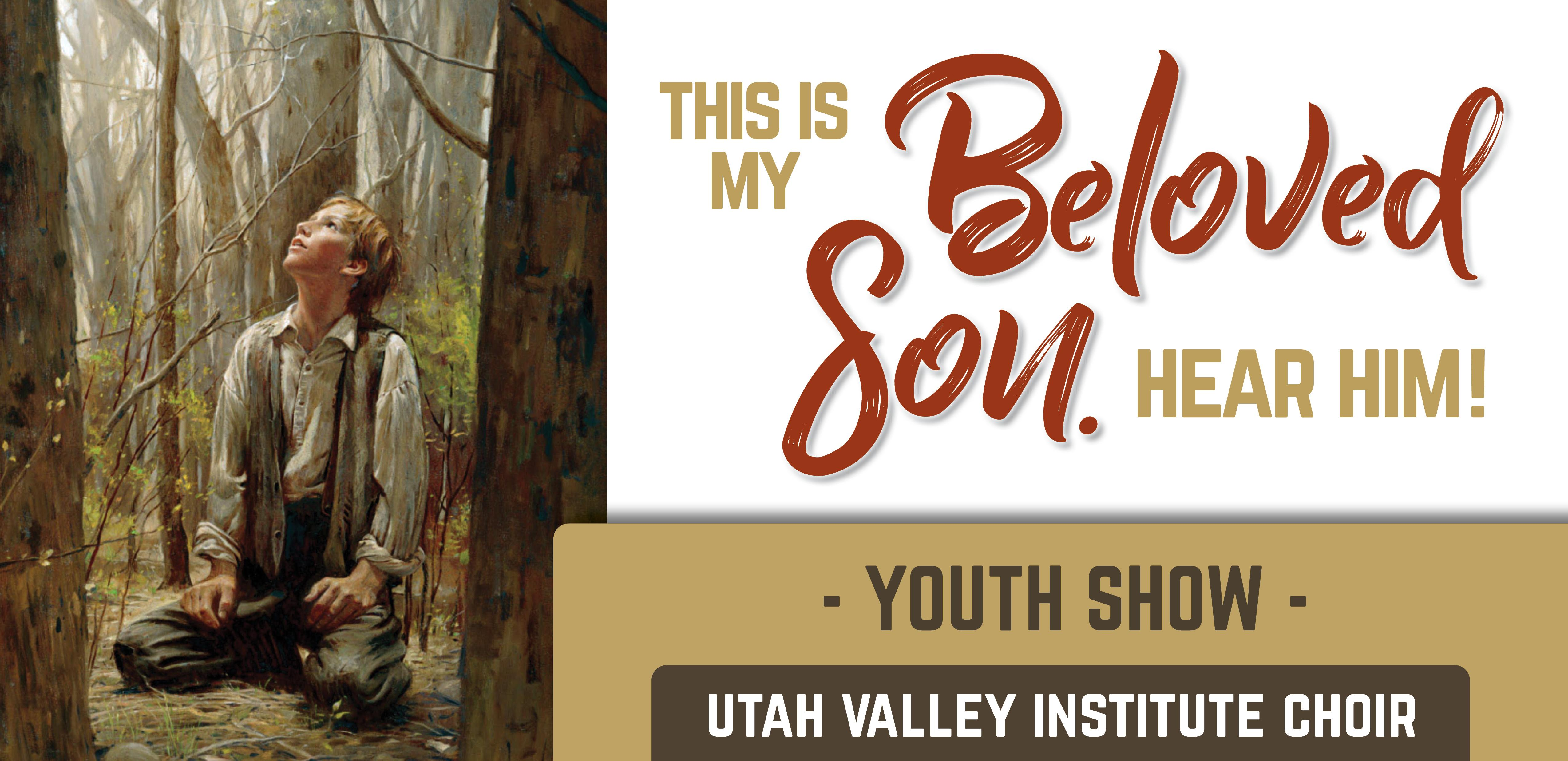 Utah Valley Institute: Youth Choir Show This is My Beloved Son. Hear Him!