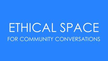 Ethical Space for Community Conversations