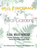 Miss Renaissance x Asrai Garden Floral Wreath Workshop