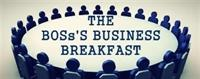 The BOSs'S BUSINESS BREAKFAST (Networking for Small...