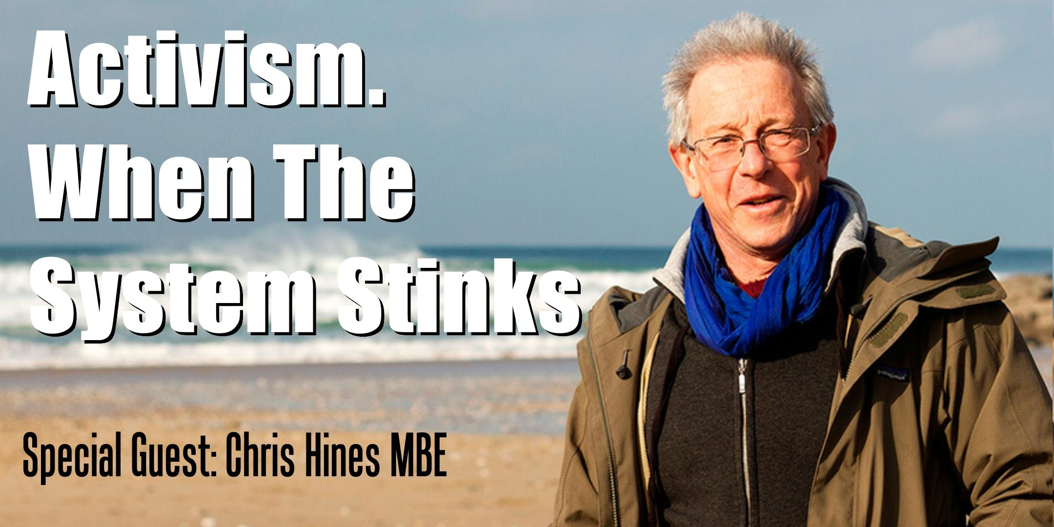 Activism: When The System Stinks. Guest speaker Chris Hines MBE
