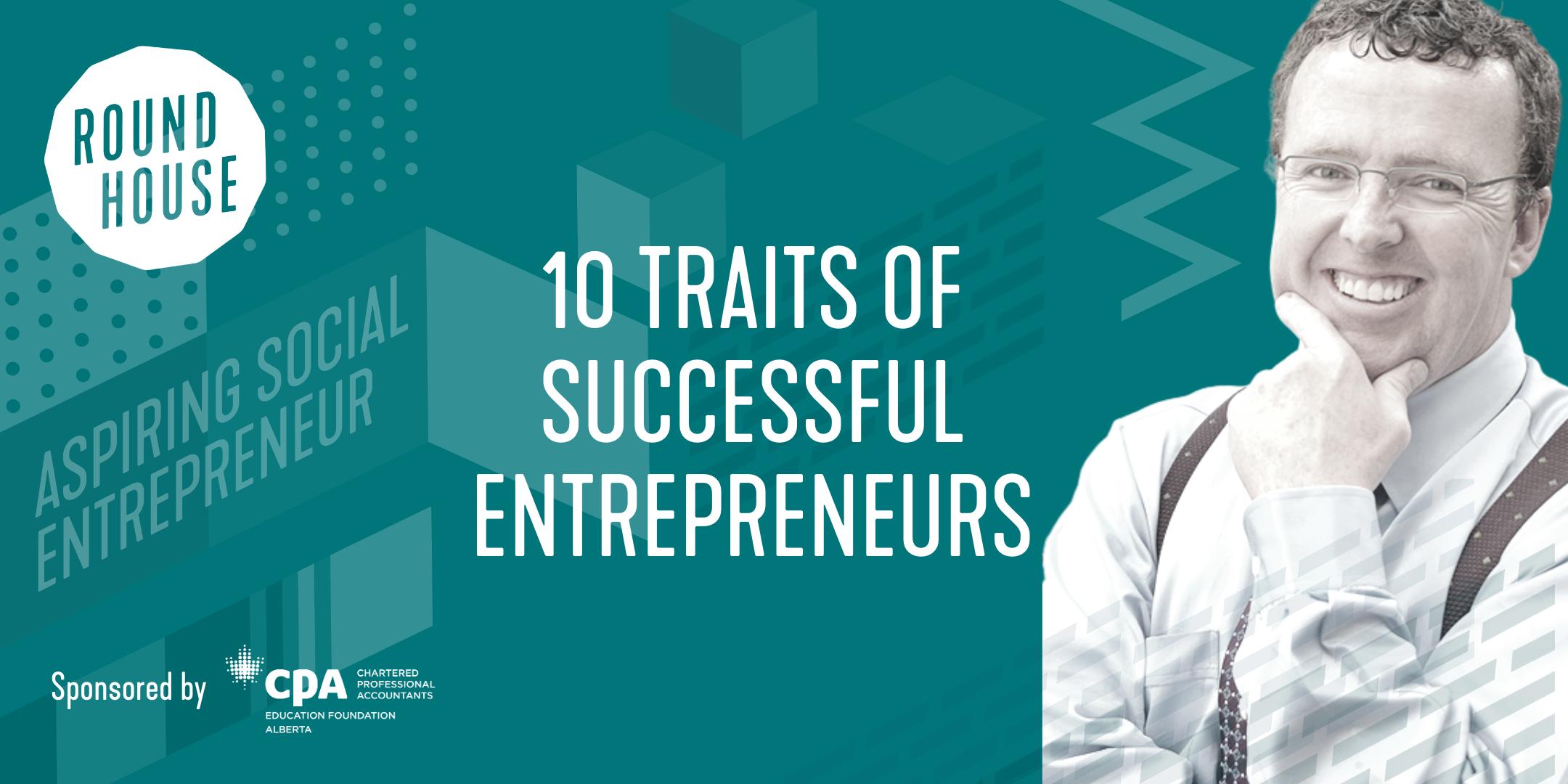 Aspiring Social Entrepreneur Series: 10 Traits of Successful Entrepreneurs