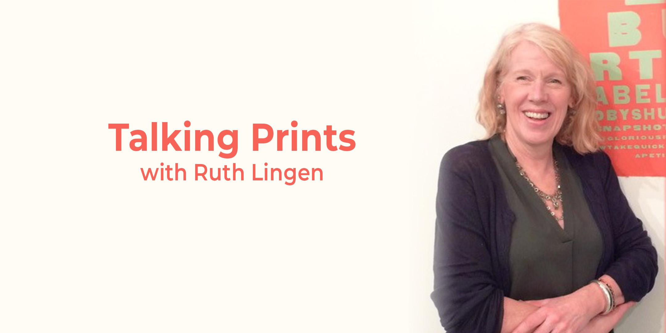 Talking Prints with Ruth Lingen