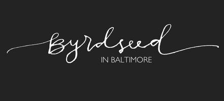 Byrdseed in Baltimore