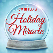 How To Plan A Holiday Miracle