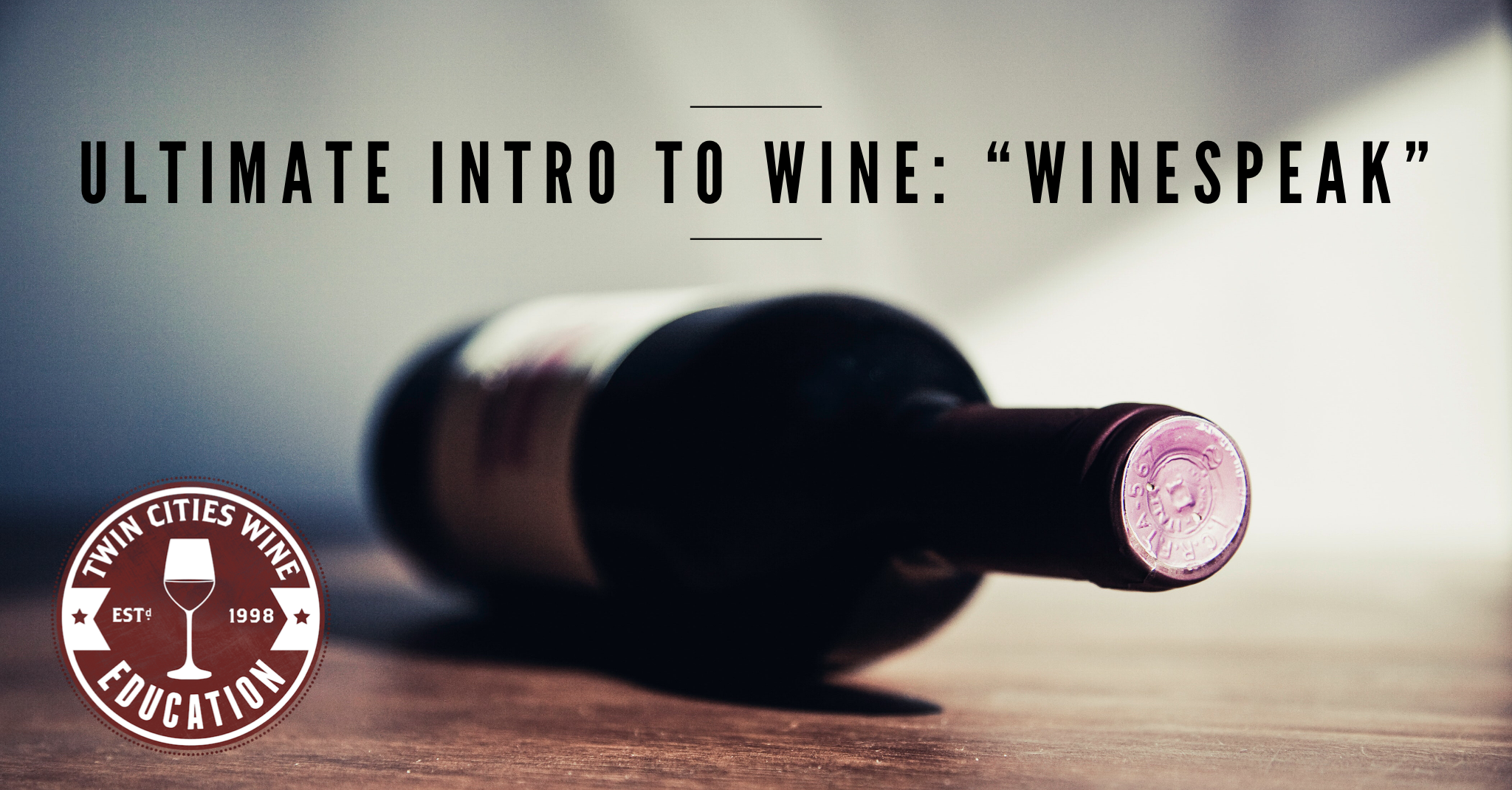 Intro to Wine Series: WINESPEAK (the ultimate intro to wine class)