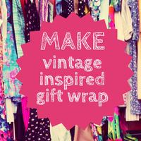 MAKE your own vintage inspired gift wrap
