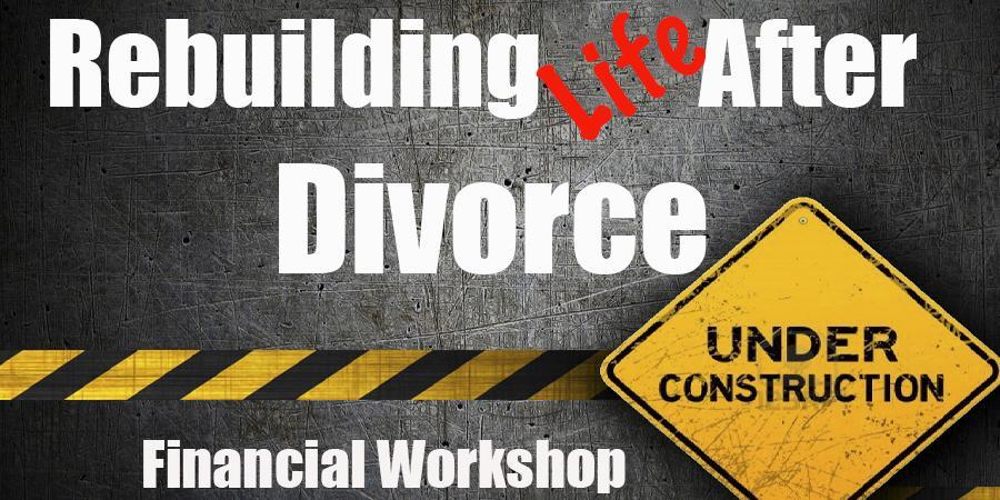 Rebuilding Life After Divorce - Financial Workshop