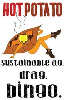Hot Potato: Sustainable Ag, Drag, & Bingo