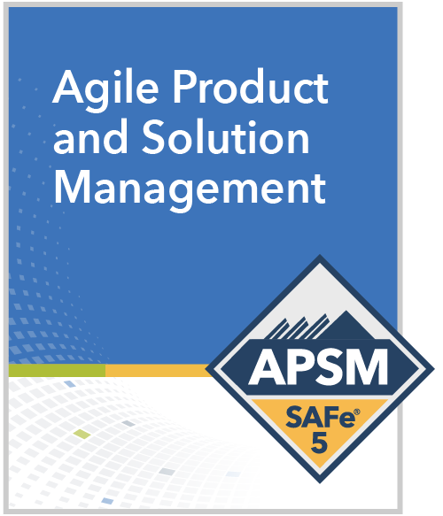 SAFe Agile Product and Solution Management (APSM) Dallas Online Training