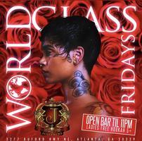 WORLD CLASS FRIDAYS ( OPEN BAR 10-11 )