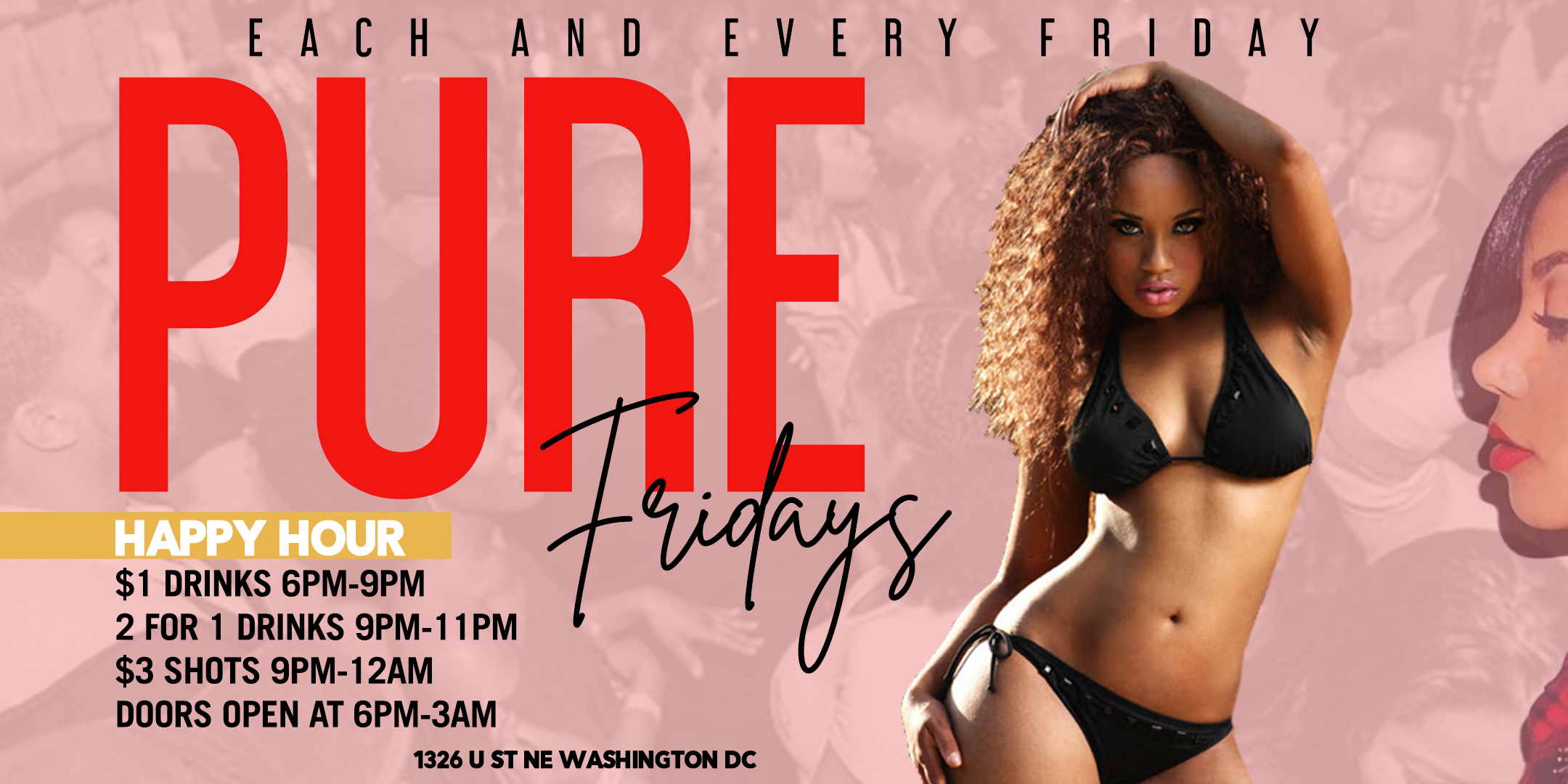 Pure Fridays $1 Drinks 6-9pm 2 for 1 Drinks 9pm - 11pm $3 Shots 9pm - 12am