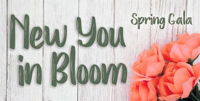 """New You in Bloom"" Spring Gala"