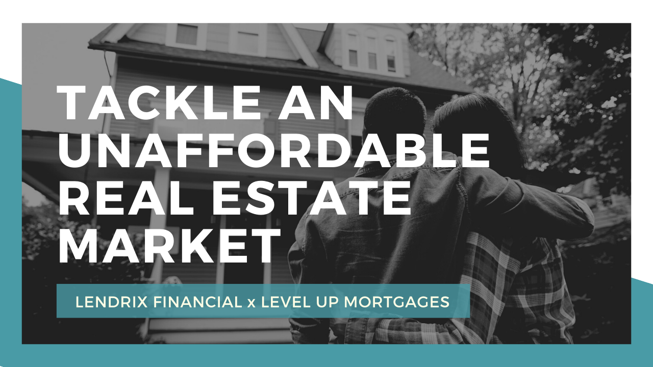 Tackle an Unaffordable Real Estate Market With Smart Mortgage Financing