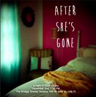 After She's Gone  (a night of short scripts)