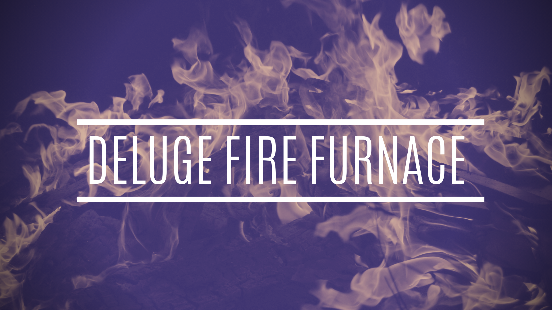 Deluge Fire Furnace