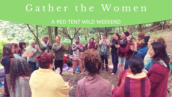 Gather The Women #5 : A Red Tent Wild Weekend!