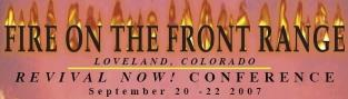 FIRE ON THE FRONT RANGE REVIVAL CONFERENCE 2007