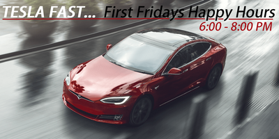 TESLA FAST... FIRST FRIDAY (SOCIAL HOURS) 6:00 PM -...
