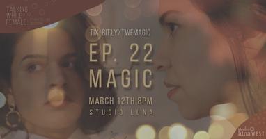 Talking While Female Storytelling Sessions: Magic Ep....