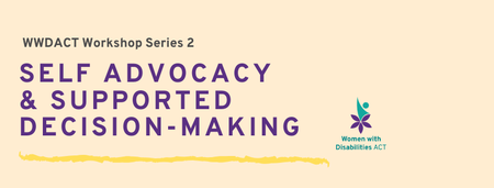WWDACT Presents: Self Advocacy and Supported Decision...