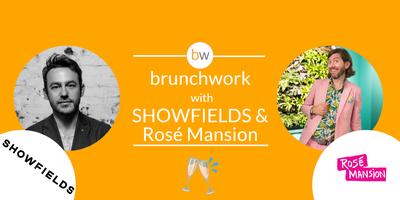 Rosé Mansion & SHOWFIELDS brunchwork