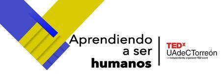 TEDxUAdeCTorreón Aprendiendo a Ser Humanos