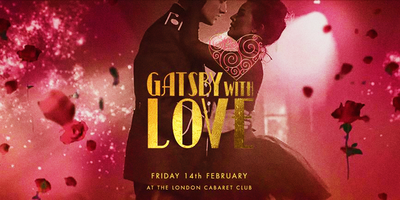 Valentine's GATSBY with LOVE @ The London Cabaret Club...