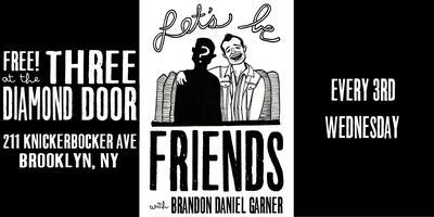 Let's Be Friends - Free Comedy in Bushwick! New Venue!