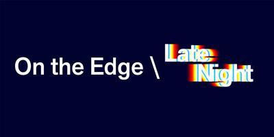 POSTPONED - On The Edge \ Late Night