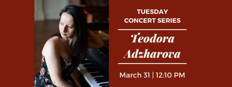 Tuesday Concert Series: Teodora Adzharova
