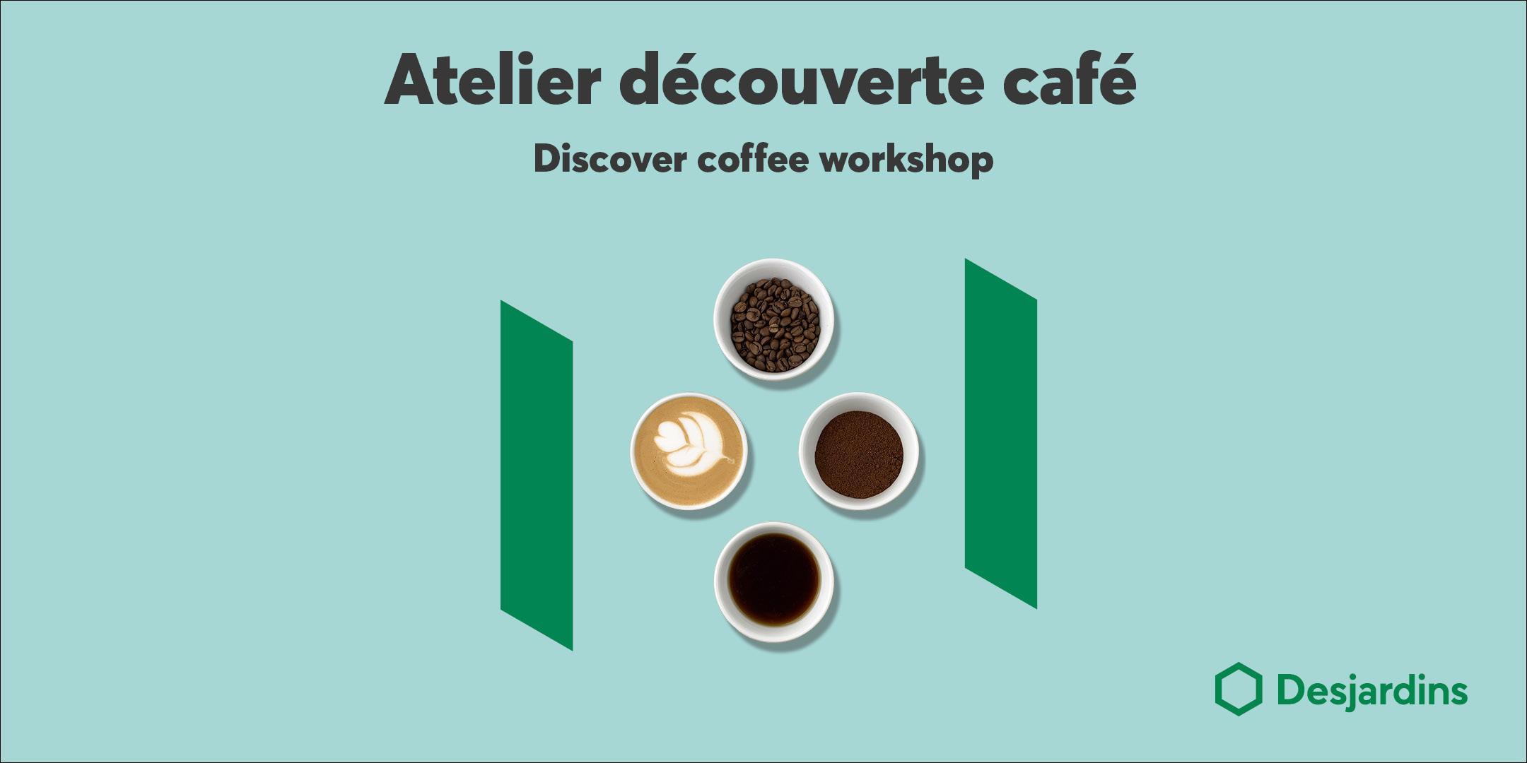 Atelier découverte café Desjardins - Montréal Marché Central