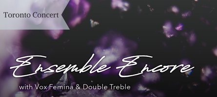 Toronto Ensemble Encore with Vox Femina & Double Treble