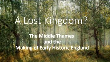 A Lost Kingdom? The Middle Thames and the Making of...