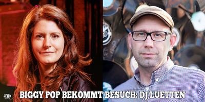 DJ BIGGY POP BEKOMMT BESUCH: DJ LUETTEN