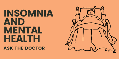 Insomnia and Mental Health: Ask the Doctor
