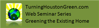 Turning Houston Green- Greening the Existing Home-...
